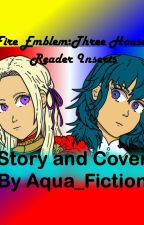 Three Houses Reader Inserts by Aqua_Fiction
