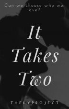 It Takes Two(boyxboy) by TheLYProject