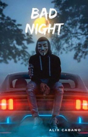 BAD NIGHT by alixCabano