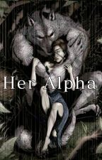 Her Alpha [18+] - (Pending) by anna13410wolf