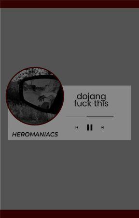 DOJANG FUCK THIS. by heromaniacs