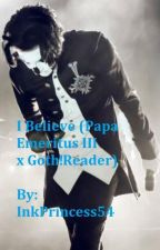 I Believe (Papa Emeritus III x Goth!Reader) by InkPrincess54