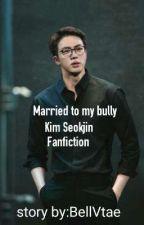 Married To My Bully Kim Seokjin  by malcolmmyra