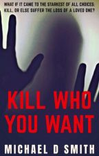 Kill Who You Want (completed) by bigimp