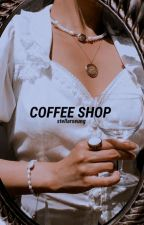 coffee shop ! ( oneshots ) by STELLARSEUNG