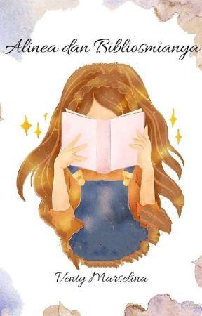 Alinea dan Bibliosmianya (TAMAT) by ventymarsellina