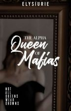The Alpha Queen of Mafias by Tyrant_Princess
