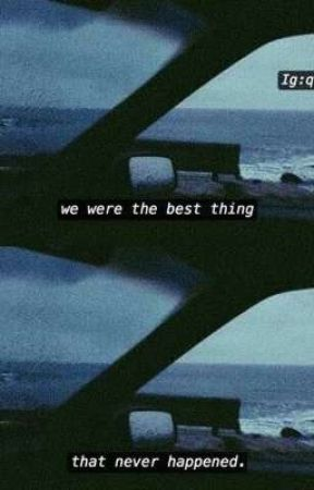 we were the best thing that never happened. by juicyb0x
