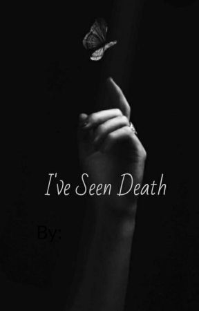 I've Seen Death by living_blind131