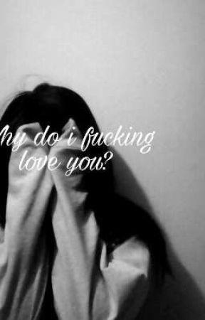 Why do i Fucking Love You ??? by Rafailiaswp