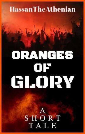 Oranges Of Glory by HassanTheAthenian