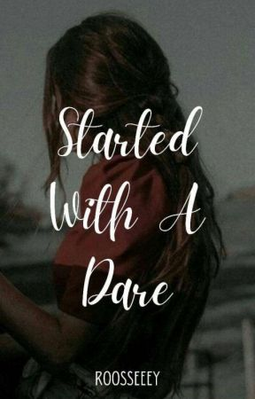 Started With a Dare [EDITING] by roosseeey