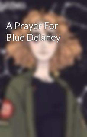 A Prayer For Blue Delaney by AgentinKatze