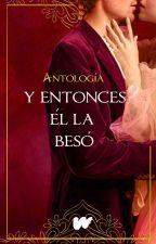Antología de Romance Histórico ‹‹Y entonces él la besó›› by WattpadRomanceES