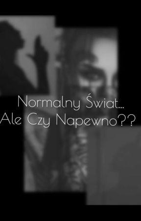 Normalny Świat..Ale Czy Napewno? by sadness_history