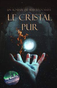 Le cristal pur [EN COURS DE RÉÉCRITURE] cover