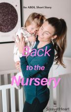 Back to the Nursery (Complete) by SissyatHeart