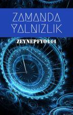 Zamanda Yalnızlık by ZeynepFyo444