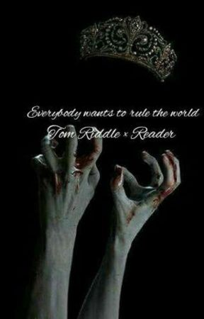 ◇Everybody Wants To Rule The World◇  ¤Tom Riddle × reader ¤ by The_Weird_Twins