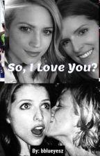 So, I Love You? {Bechloe} by bblueyesz