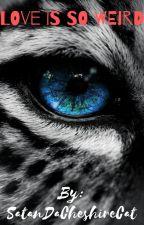 Love Is So Weird (Werewolf X Female WereCat Reader ) by SatanDaCheshireCat