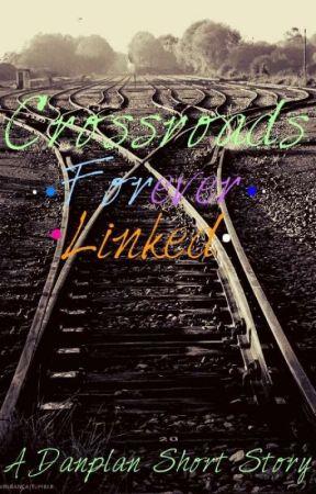 Crossroads Forever Linked- A Danplan Short Story by Emberleaf23