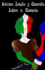 Serie countryhumans - México Lindo y Querido - Libro 1:  Esencia by AleYaoi1