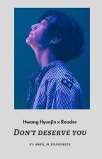 Don't Deserve You [ Hyunjin x Reader ] by hyunjinstolemyjams