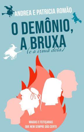 O Demônio, a Bruxa (e a irmã dela) [CONCLUÍDO] by andrearomao_autora