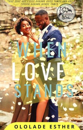 When Love Stands ☑️ Complete ☑️ by OloladeEsther9