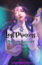 Lost Princess: Madison Emerald (Completed) by powerfulprincess_1