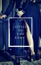 little do you know  by _WeirdAsHell_