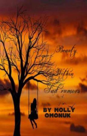 Beauty within sad rumors  by MollyOmonuk