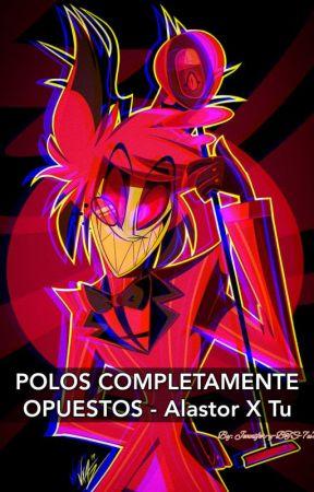 POLOS COMPLETAMENTE OPUESTOS - Alastor X Tu by Jennifer-y-BTS-7u7