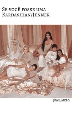 Se você fosse uma Kardashian/Jenner ? by As_Melo
