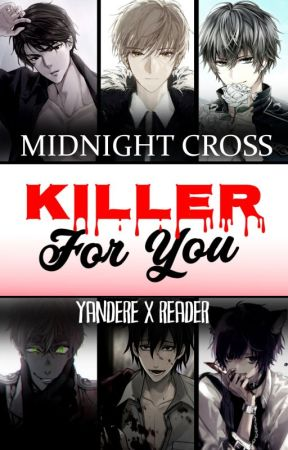 KILLER FOR YOU    Anime Yandere x Female Reader One-Shots/Headcanons by midnightXcross
