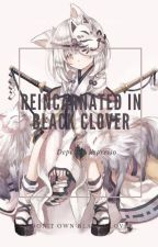 Reincarnated into black clover ( Under heavy editing ) by mo_th_s