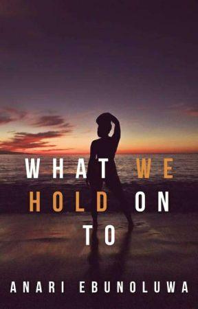 WHAT WE HOLD ON TO (NANOWRIMO NOV 2020) by RuthieEbun