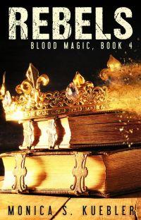 Rebels [Blood Magic, Book 4] cover