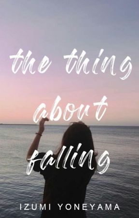 The Thing About Falling ✅ by IzYoneyama