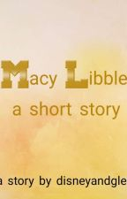 Macy Libble: Short Story by disneyandglee