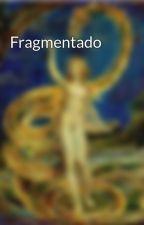 Fragmentado by Serpiente_ignea