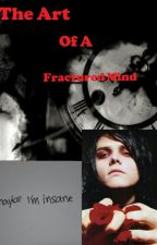 The Art Of A Fractured Mind  (Frerard StudentXteacher ) by Feel_The_Bromance