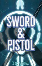 Sword & Pistol (Code: Katrina Part 2) by PhoenixReign95