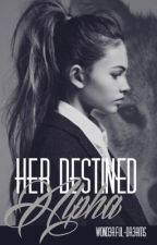 Her Destined Alpha by W0nd3rful-Dr3ams
