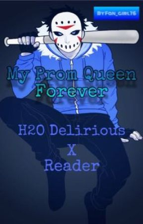My Prom Queen forever. //H2O Delirious x Reader// by Fan_girl76 by Fan_girl76