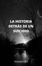 La historia detrás de un suicidio by Thesuicidegirl16