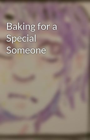 Baking for a Special Someone by willing-infamy