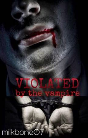 Violated by the Vampire by milkbone70