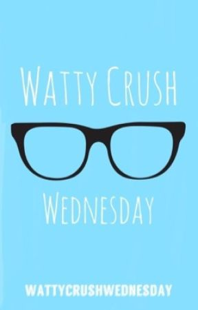 #WattyCrushWednesday by WattyCrushWednesday
